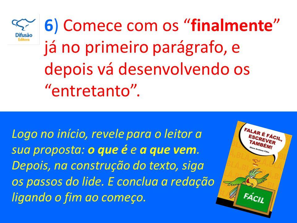7) Desenvolva o seu escrito com frases e períodos interligados, amarrando fatos e argumentos.