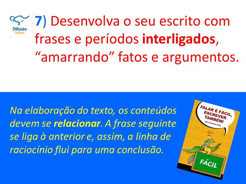 8) Escreva na medida certa da comunicação, ou seja, sem economizar palavras, mas também sem encher linguiça.