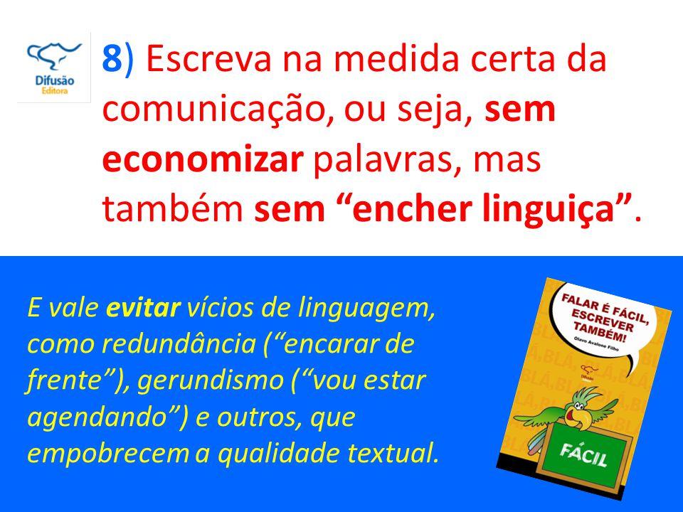 9) Ao escrever, seja sempre ético e atente para o direito autoral, que é sagrado.