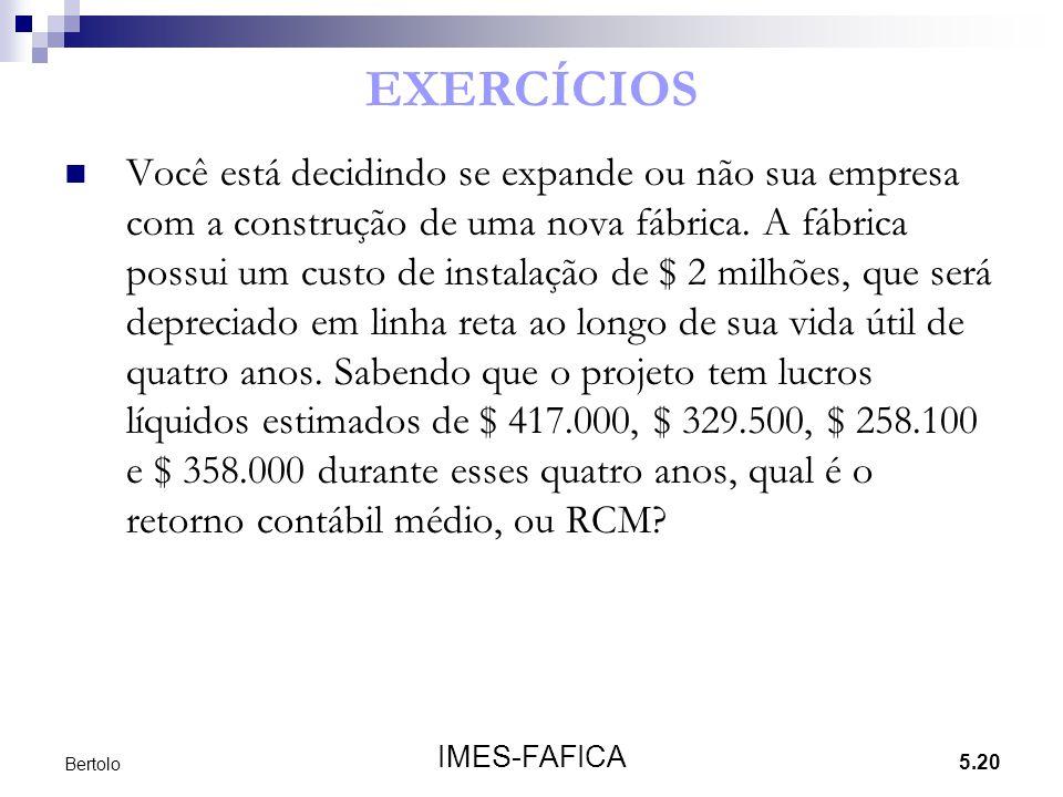5.20 IMES-FAFICA Bertolo EXERCÍCIOS Você está decidindo se expande ou não sua empresa com a construção de uma nova fábrica. A fábrica possui um custo