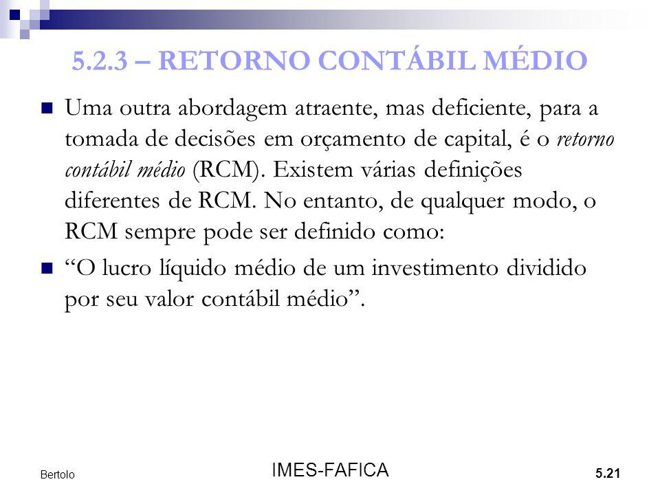 5.21 IMES-FAFICA Bertolo 5.2.3 – RETORNO CONTÁBIL MÉDIO Uma outra abordagem atraente, mas deficiente, para a tomada de decisões em orçamento de capita