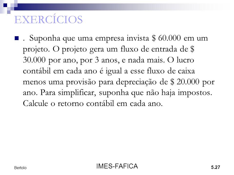 5.27 IMES-FAFICA Bertolo EXERCÍCIOS. Suponha que uma empresa invista $ 60.000 em um projeto. O projeto gera um fluxo de entrada de $ 30.000 por ano, p