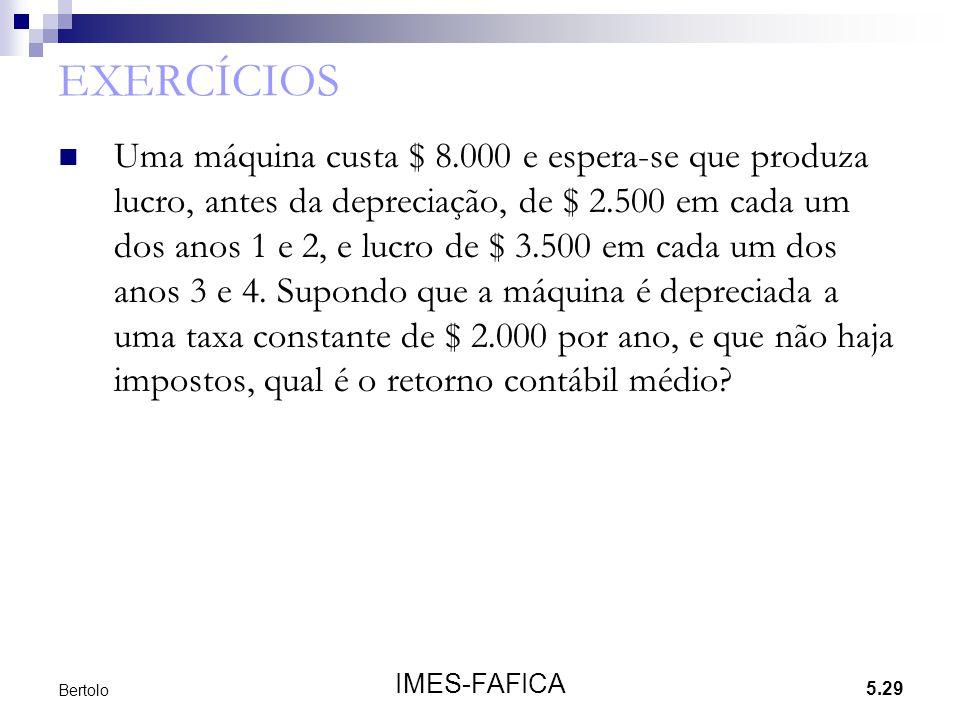 5.29 IMES-FAFICA Bertolo EXERCÍCIOS Uma máquina custa $ 8.000 e espera-se que produza lucro, antes da depreciação, de $ 2.500 em cada um dos anos 1 e