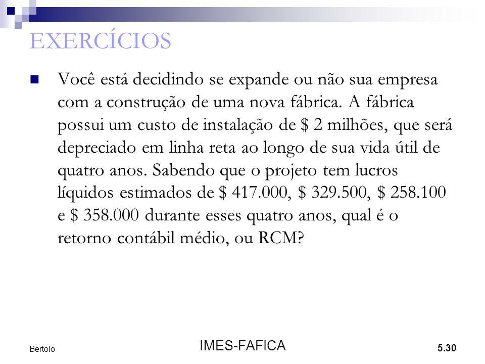5.30 IMES-FAFICA Bertolo EXERCÍCIOS Você está decidindo se expande ou não sua empresa com a construção de uma nova fábrica. A fábrica possui um custo