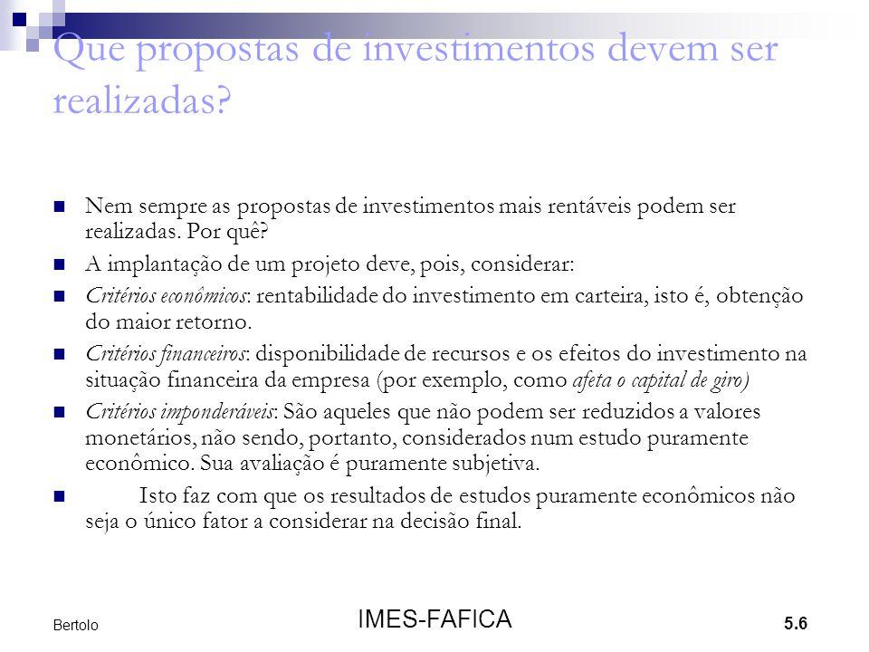 5.6 IMES-FAFICA Bertolo Que propostas de investimentos devem ser realizadas? Nem sempre as propostas de investimentos mais rentáveis podem ser realiza