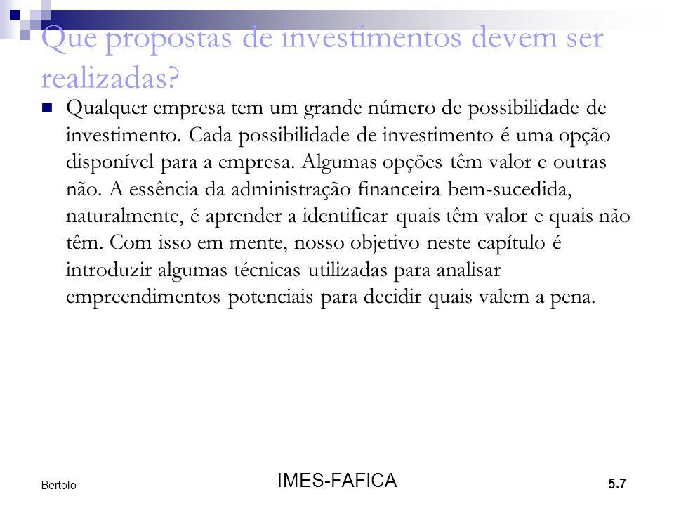 5.7 IMES-FAFICA Bertolo Que propostas de investimentos devem ser realizadas? Qualquer empresa tem um grande número de possibilidade de investimento. C