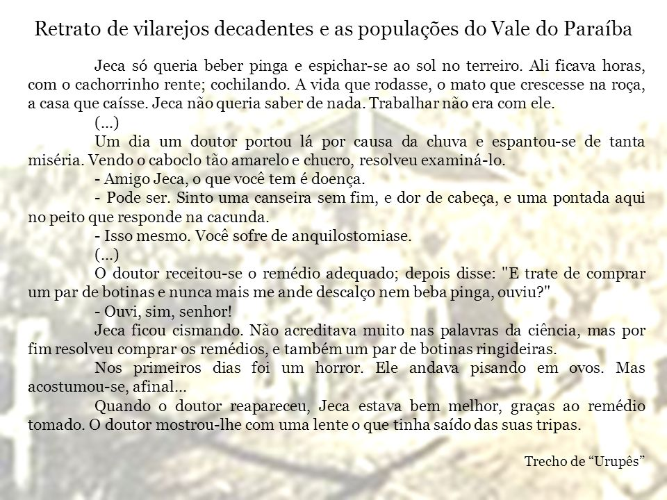 Retrato de vilarejos decadentes e as populações do Vale do Paraíba Jeca só queria beber pinga e espichar-se ao sol no terreiro. Ali ficava horas, com