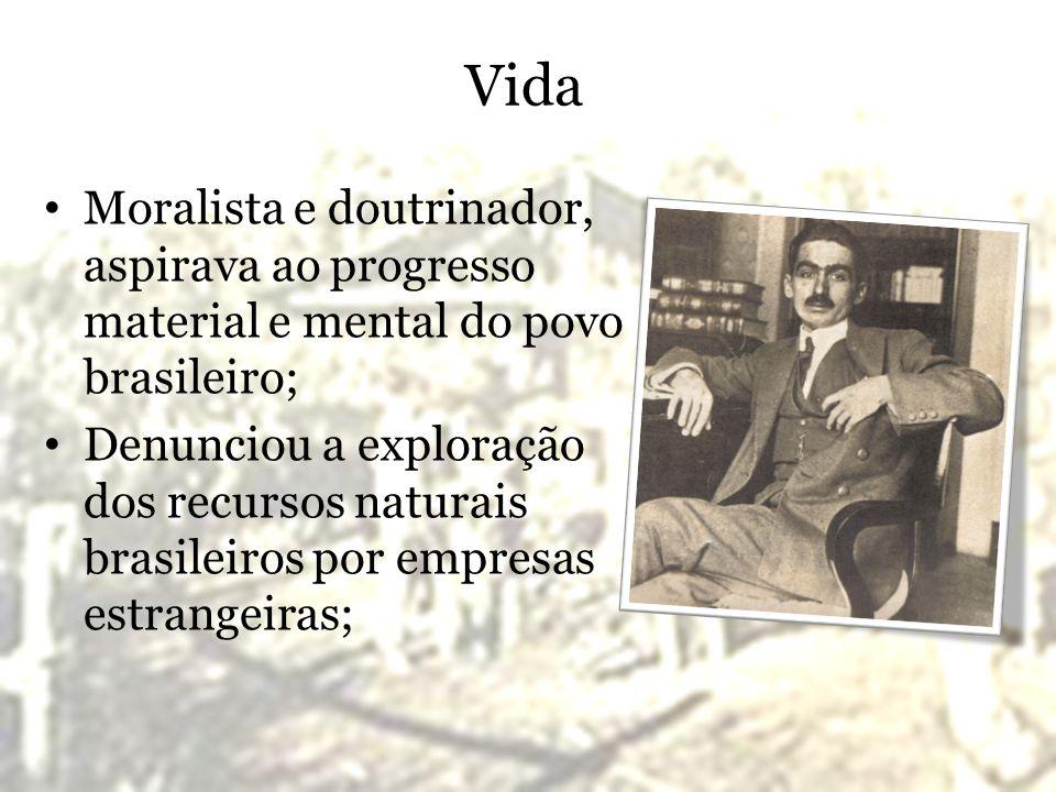 Vida Moralista e doutrinador, aspirava ao progresso material e mental do povo brasileiro; Denunciou a exploração dos recursos naturais brasileiros por