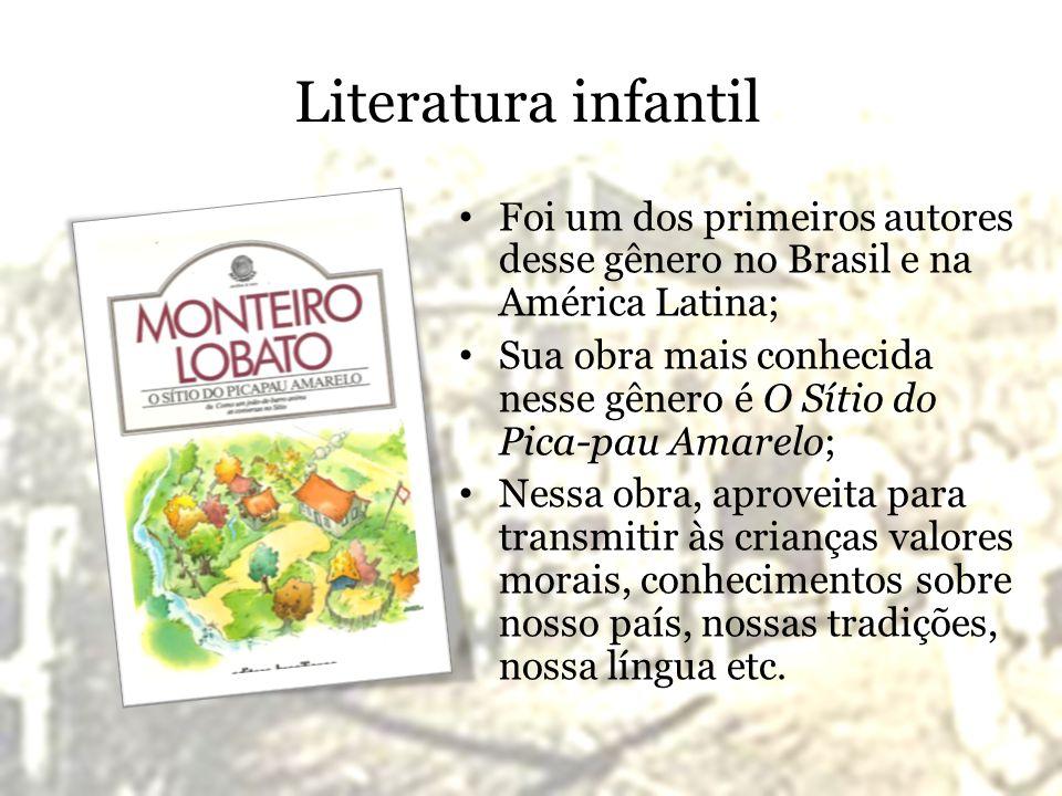 Literatura infantil Foi um dos primeiros autores desse gênero no Brasil e na América Latina; Sua obra mais conhecida nesse gênero é O Sítio do Pica-pa