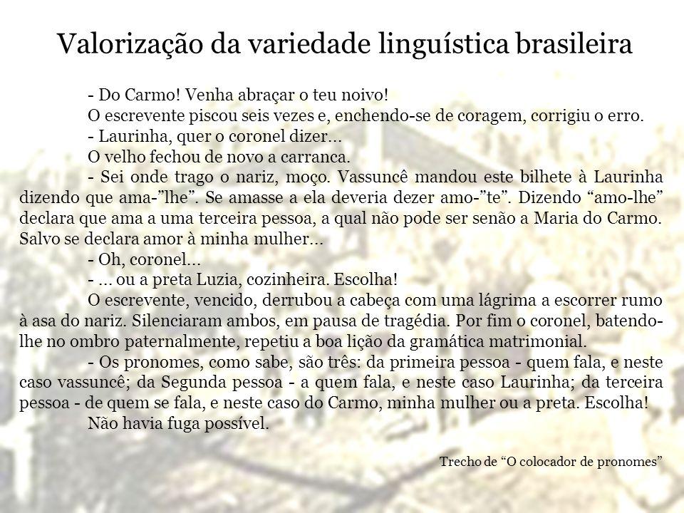 Valorização da variedade linguística brasileira - Do Carmo! Venha abraçar o teu noivo! O escrevente piscou seis vezes e, enchendo-se de coragem, corri