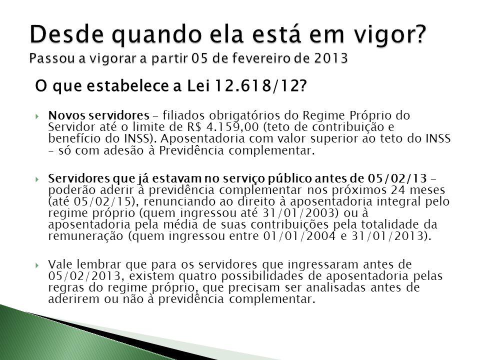 O que estabelece a Lei 12.618/12? Novos servidores - filiados obrigatórios do Regime Próprio do Servidor até o limite de R$ 4.159,00 (teto de contribu