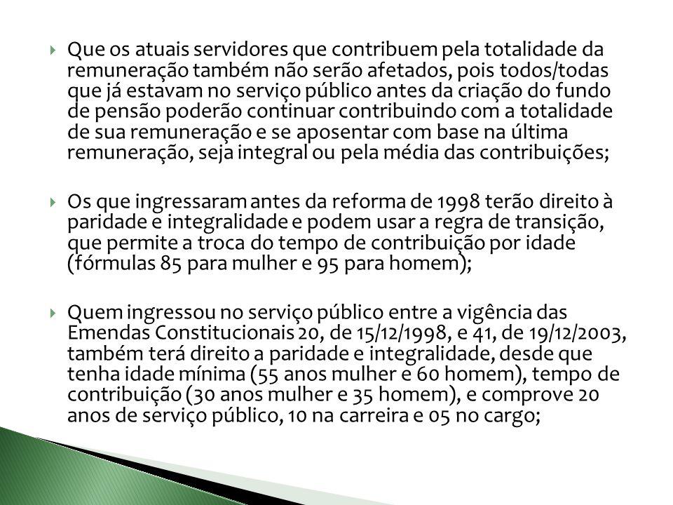 Que os atuais servidores que contribuem pela totalidade da remuneração também não serão afetados, pois todos/todas que já estavam no serviço público a