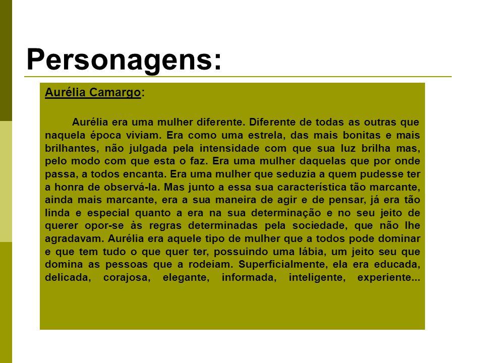 Personagens: Aurélia Camargo: Aurélia era uma mulher diferente.
