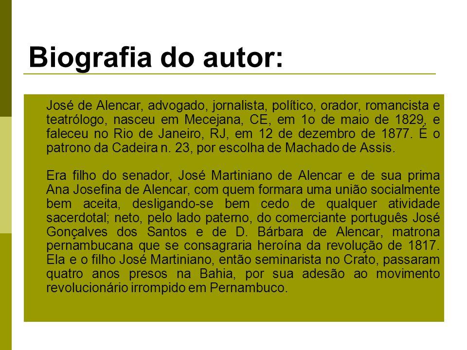 Biografia do autor: José de Alencar, advogado, jornalista, político, orador, romancista e teatrólogo, nasceu em Mecejana, CE, em 1o de maio de 1829, e faleceu no Rio de Janeiro, RJ, em 12 de dezembro de 1877.
