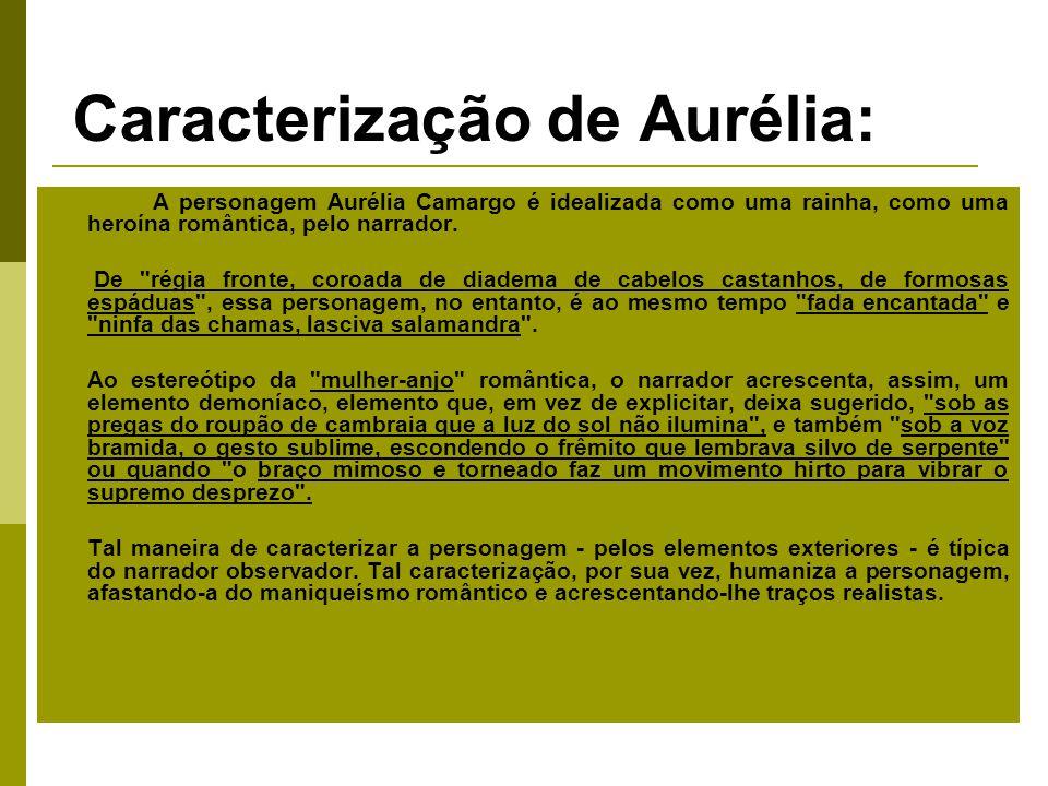 Caracterização de Aurélia: A personagem Aurélia Camargo é idealizada como uma rainha, como uma heroína romântica, pelo narrador.