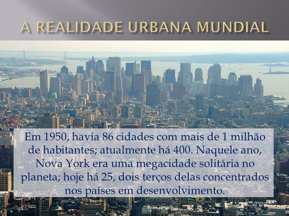 Em 1950, havia 86 cidades com mais de 1 milhão de habitantes; atualmente há 400. Naquele ano, Nova York era uma megacidade solitária no planeta; hoje