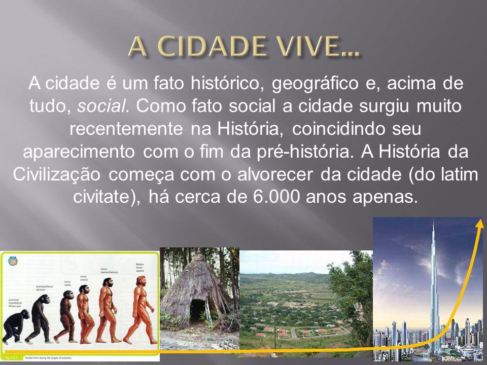 A cidade é um fato histórico, geográfico e, acima de tudo, social. Como fato social a cidade surgiu muito recentemente na História, coincidindo seu ap