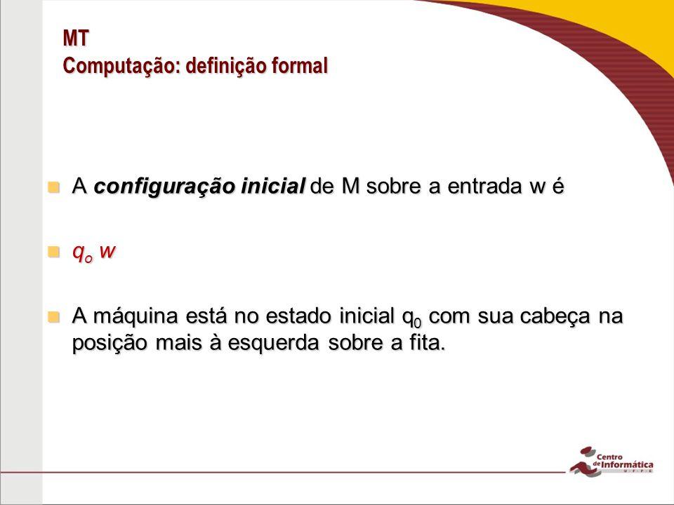 MT Computação: definição formal A configuração inicial de M sobre a entrada w é A configuração inicial de M sobre a entrada w é q o w q o w A máquina