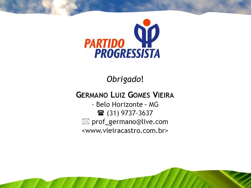 Obrigado! G ERMANO L UIZ G OMES V IEIRA - Belo Horizonte – MG (31) 9737-3637 prof_germano@live.com