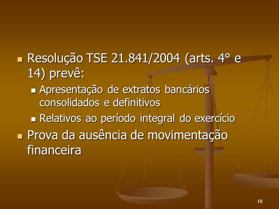 18 Resolução TSE 21.841/2004 (arts. 4° e 14) prevê: Resolução TSE 21.841/2004 (arts. 4° e 14) prevê: Apresentação de extratos bancários consolidados e