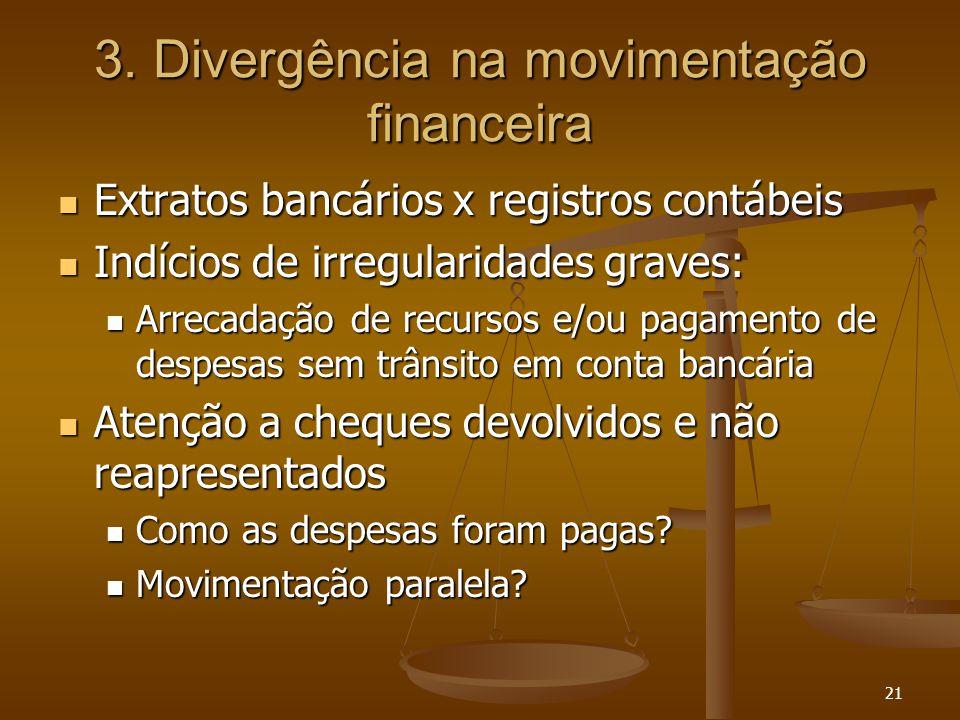 21 3. Divergência na movimentação financeira Extratos bancários x registros contábeis Extratos bancários x registros contábeis Indícios de irregularid