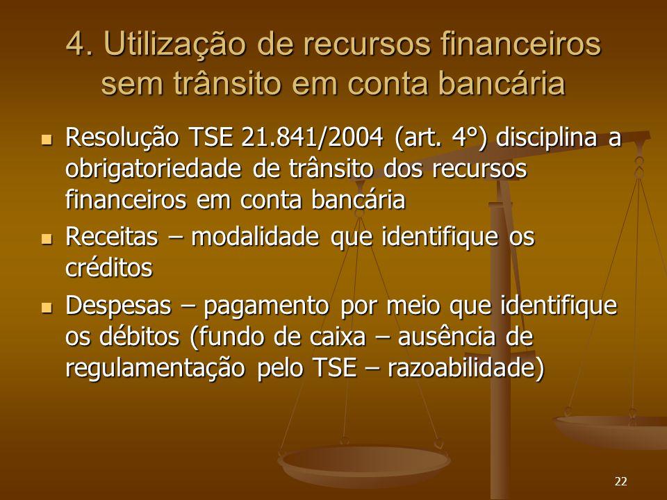 22 4. Utilização de recursos financeiros sem trânsito em conta bancária Resolução TSE 21.841/2004 (art. 4°) disciplina a obrigatoriedade de trânsito d