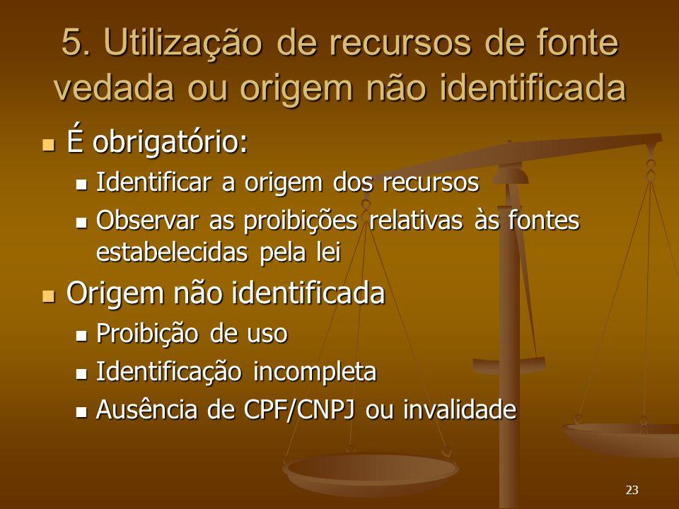 23 5. Utilização de recursos de fonte vedada ou origem não identificada É obrigatório: É obrigatório: Identificar a origem dos recursos Identificar a