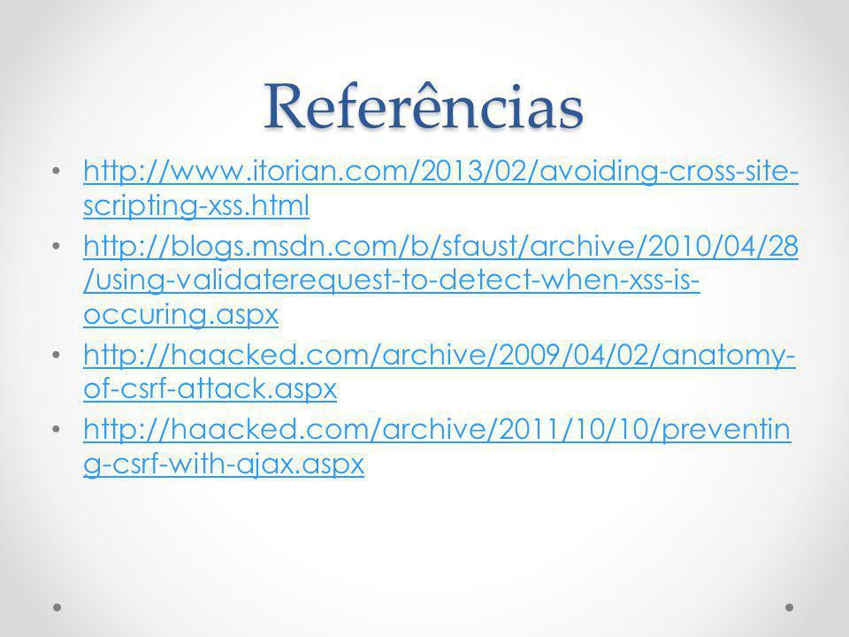Referências http://www.itorian.com/2013/02/avoiding-cross-site- scripting-xss.html http://www.itorian.com/2013/02/avoiding-cross-site- scripting-xss.h