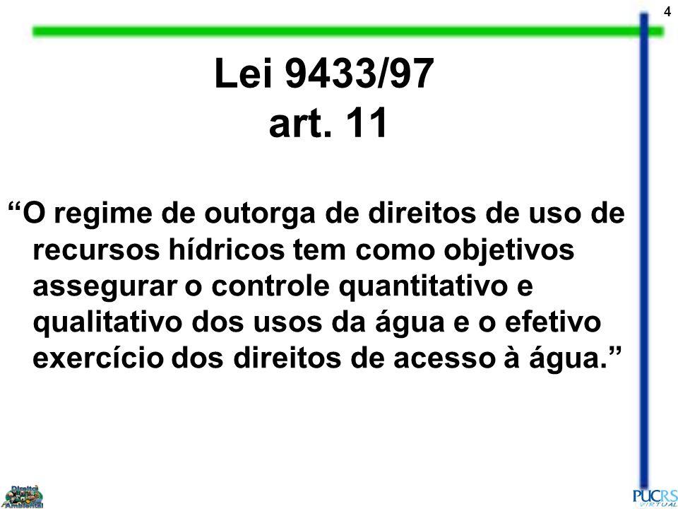 4 Lei 9433/97 art. 11 O regime de outorga de direitos de uso de recursos hídricos tem como objetivos assegurar o controle quantitativo e qualitativo d