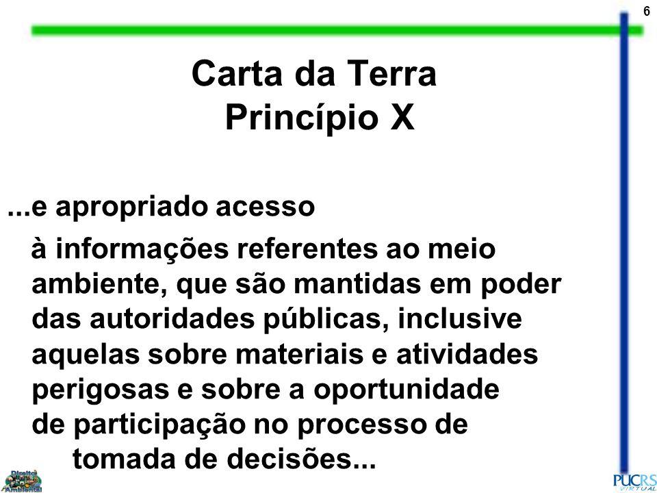 6 Carta da Terra Princípio X...e apropriado acesso à informações referentes ao meio ambiente, que são mantidas em poder das autoridades públicas, incl