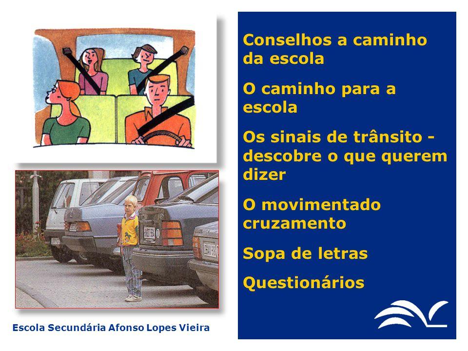 Escola Secundária Afonso Lopes Vieira Conselhos a caminho da escola O caminho para a escola Os sinais de trânsito - descobre o que querem dizer O movi