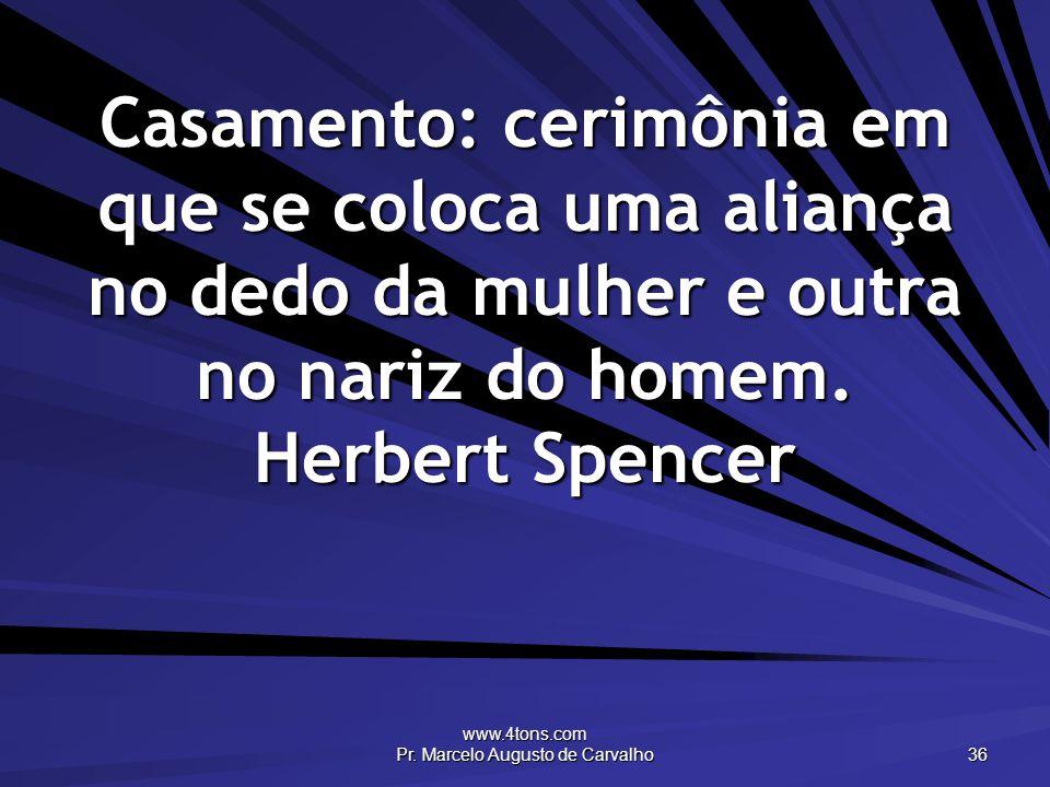 www.4tons.com Pr. Marcelo Augusto de Carvalho 36 Casamento: cerimônia em que se coloca uma aliança no dedo da mulher e outra no nariz do homem. Herber