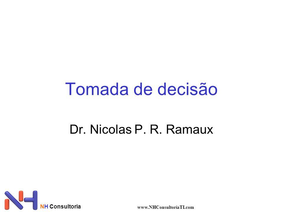Tomada de decisão Dr. Nicolas P. R. Ramaux NH Consultoria www.NHConsultoriaTI.com
