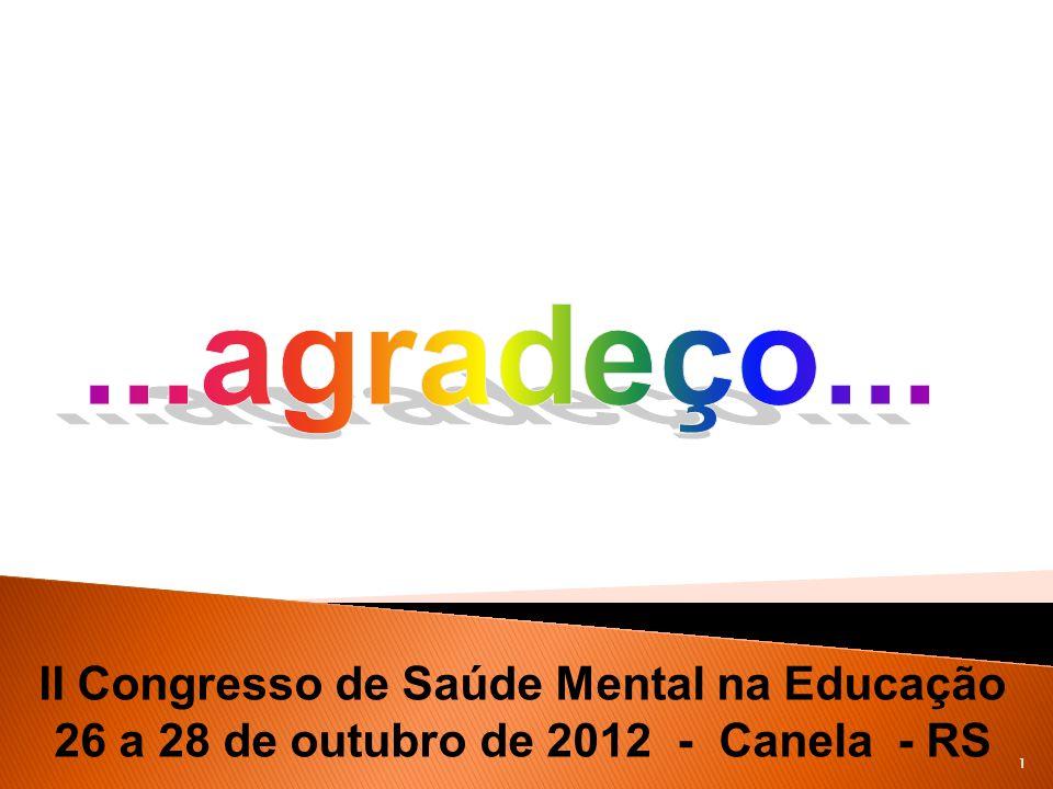 II Congresso de Saúde Mental na Educação 26 a 28 de outubro de 2012 - Canela - RS 1