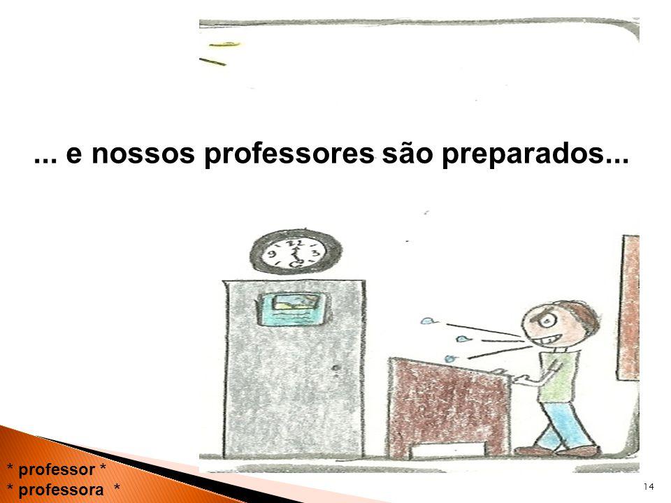 14 * professor * * professora *... e nossos professores são preparados...