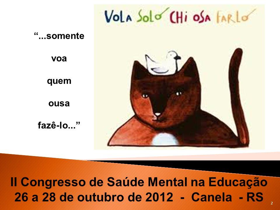 II Congresso de Saúde Mental na Educação 26 a 28 de outubro de 2012 - Canela - RS 2...somente voa quem ousa fazê-lo...