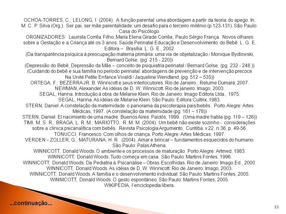 33...continuação... OCHOA-TORRES, C.; LELONG, I. (2004). A função parental: uma abordagem a partir da teoria do apego. In: M. C. P. Silva (Org.). Ser