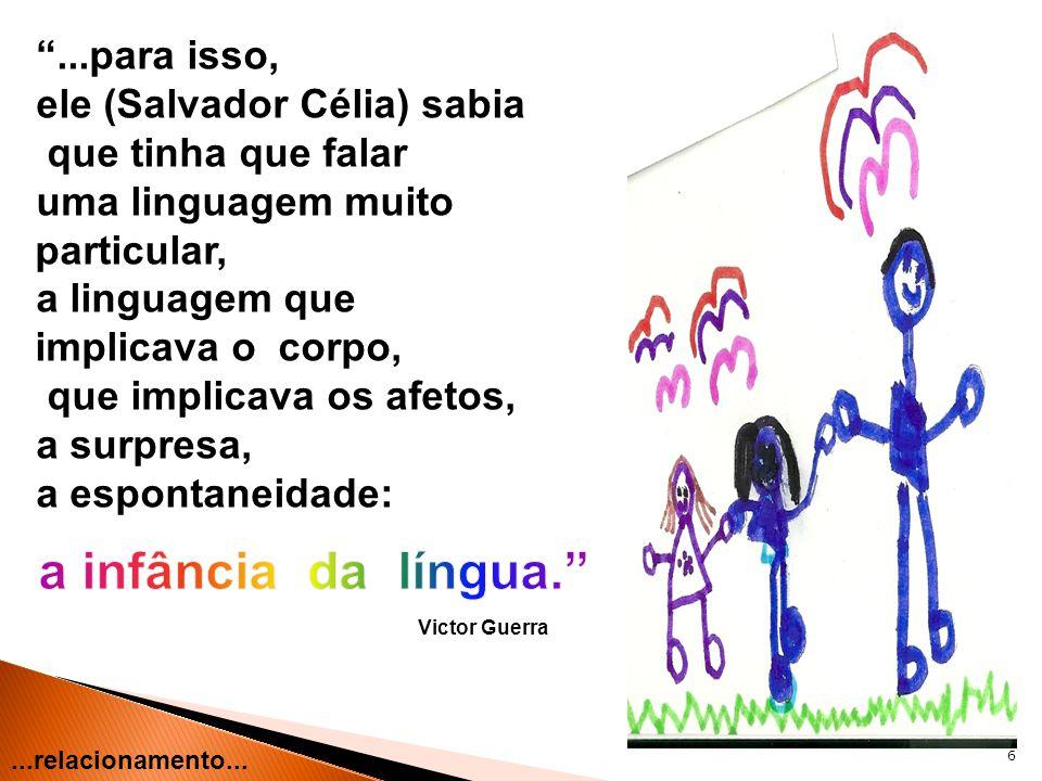 6...para isso, ele (Salvador Célia) sabia que tinha que falar uma linguagem muito particular, a linguagem que implicava o corpo, que implicava os afet