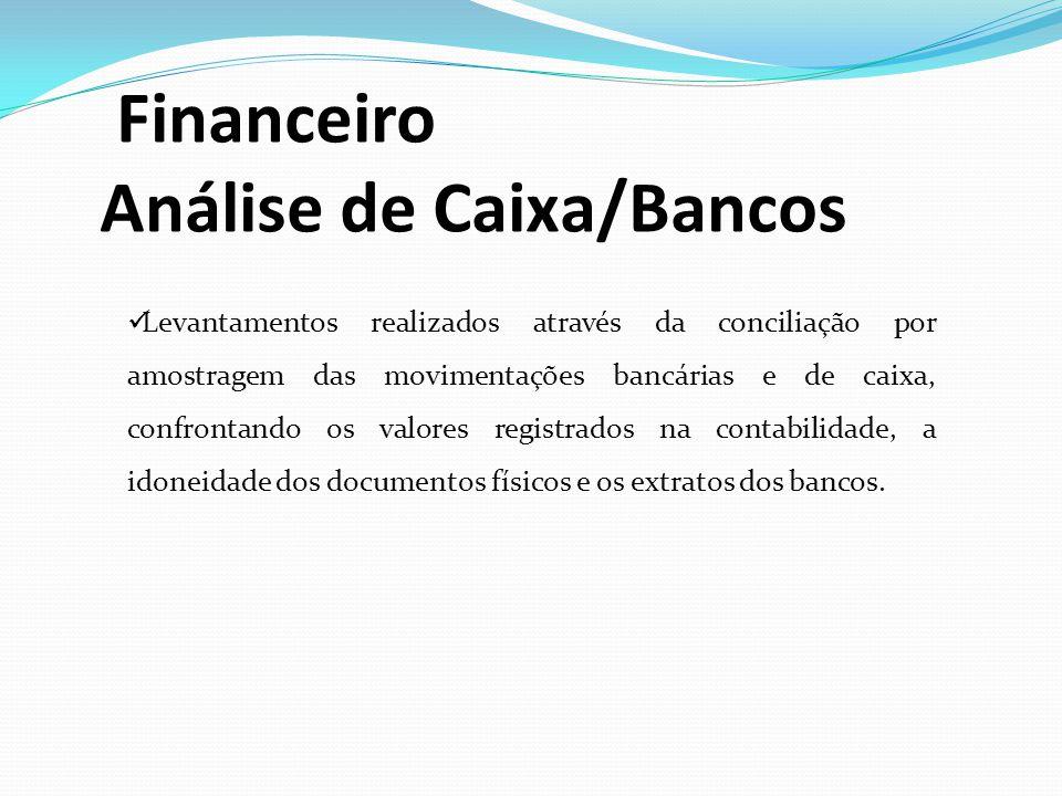 Financeiro Análise de Caixa/Bancos Levantamentos realizados através da conciliação por amostragem das movimentações bancárias e de caixa, confrontando