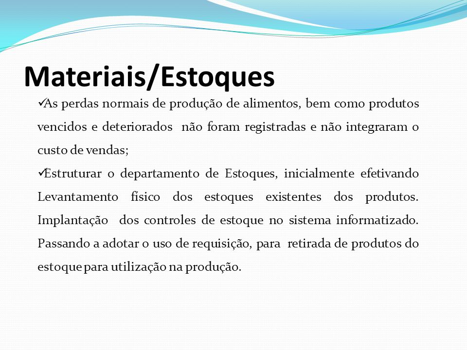 Materiais/Estoques As perdas normais de produção de alimentos, bem como produtos vencidos e deteriorados não foram registradas e não integraram o cust