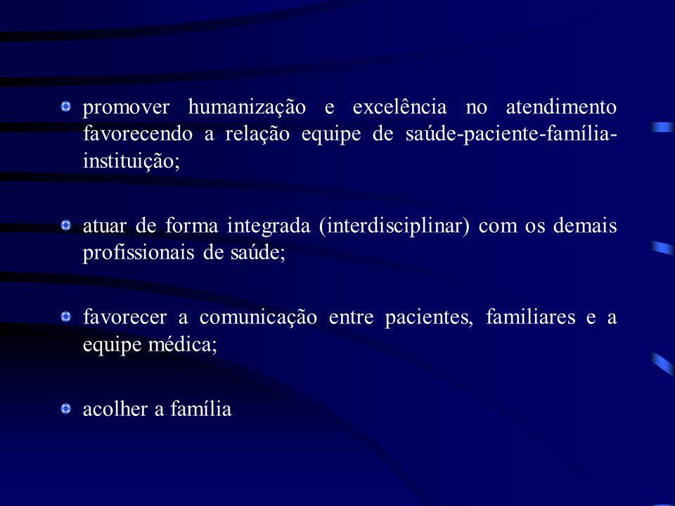 promover humanização e excelência no atendimento favorecendo a relação equipe de saúde-paciente-família- instituição; atuar de forma integrada (interd