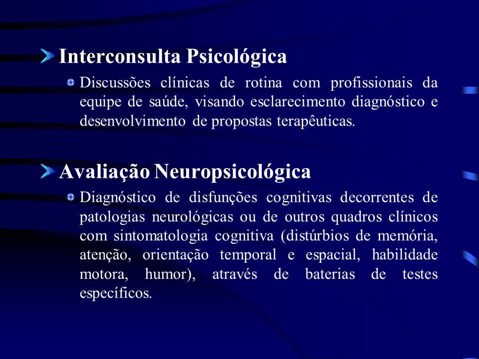 Interconsulta Psicológica Discussões clínicas de rotina com profissionais da equipe de saúde, visando esclarecimento diagnóstico e desenvolvimento de