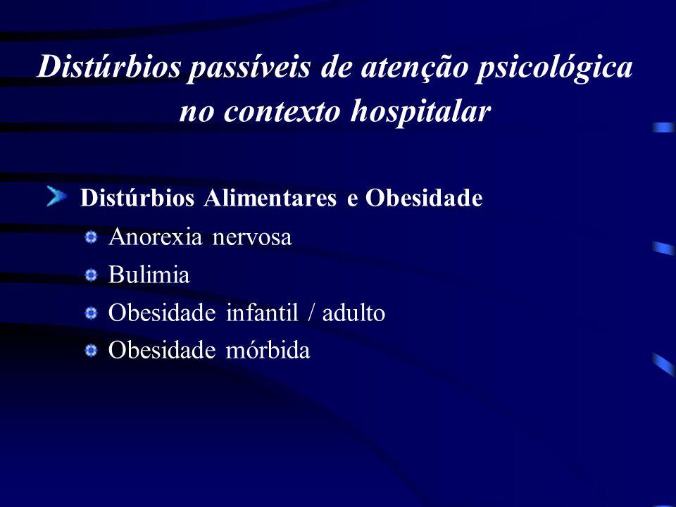 Distúrbios passíveis de atenção psicológica no contexto hospitalar Distúrbios Alimentares e Obesidade Anorexia nervosa Bulimia Obesidade infantil / ad