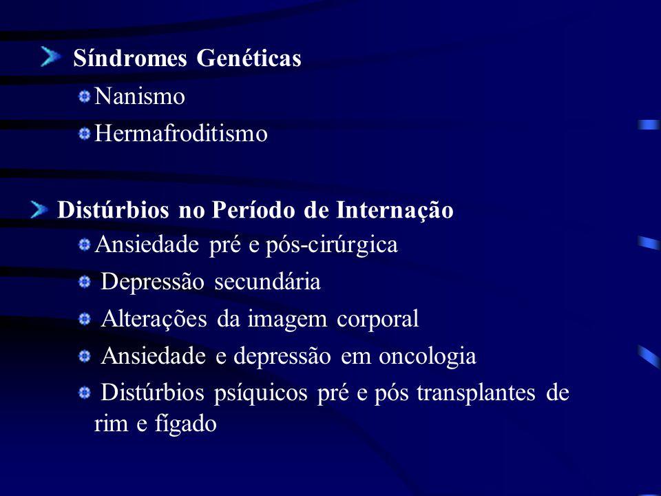 Síndromes Genéticas Nanismo Hermafroditismo Ansiedade pré e pós-cirúrgica Depressão secundária Alterações da imagem corporal Ansiedade e depressão em