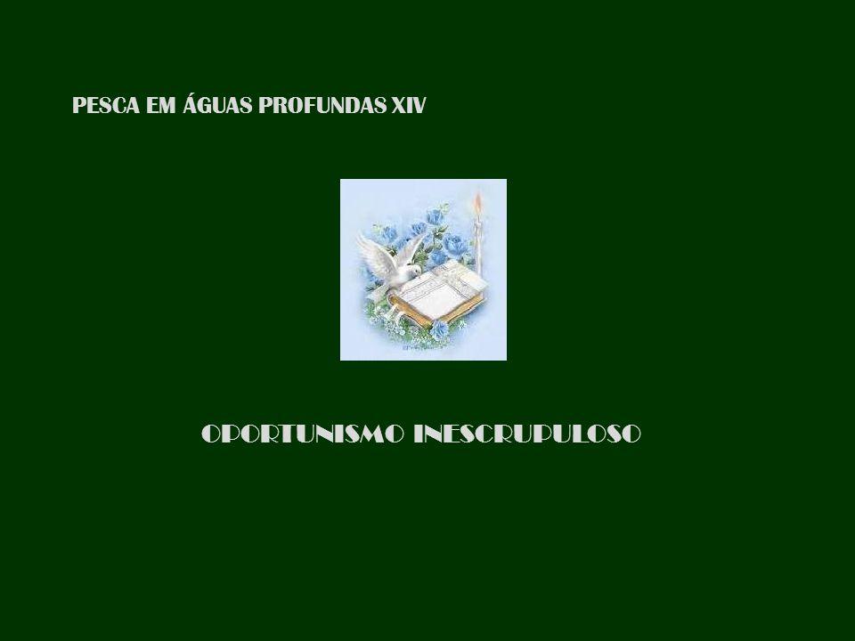 PESCA EM ÁGUAS PROFUNDAS XIV OPORTUNISMO INESCRUPULOSO