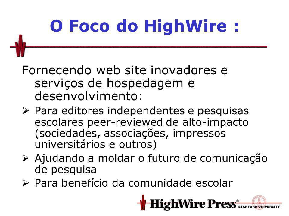 O Foco do HighWire : Fornecendo web site inovadores e serviços de hospedagem e desenvolvimento: Para editores independentes e pesquisas escolares peer-reviewed de alto-impacto (sociedades, associações, impressos universitários e outros) Ajudando a moldar o futuro de comunicação de pesquisa Para benefício da comunidade escolar