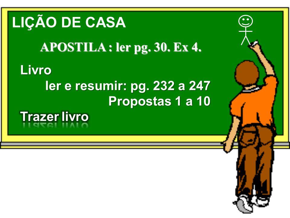 LIÇÃO DE CASA APOSTILA : ler pg. 30. Ex 4.