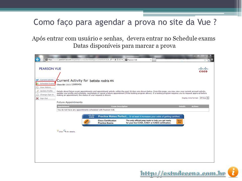Após entrar com usuário e senhas, devera entrar no Schedule exams Datas disponíveis para marcar a prova Como faço para agendar a prova no site da Vue