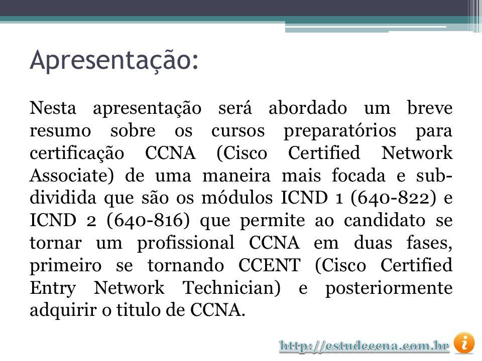 Apresentação: Nesta apresentação será abordado um breve resumo sobre os cursos preparatórios para certificação CCNA (Cisco Certified Network Associate