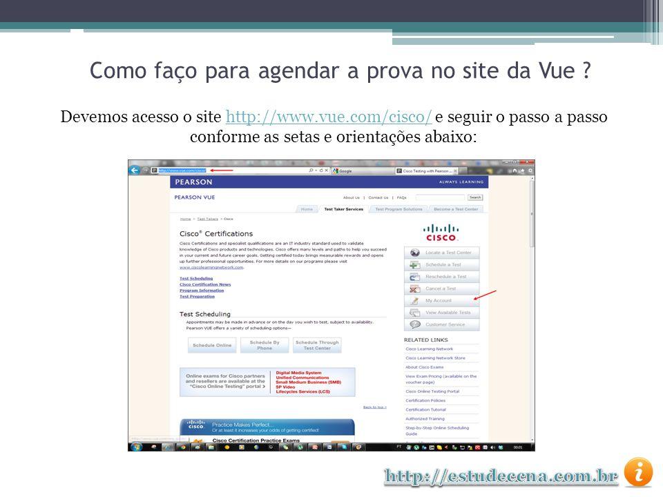 Como faço para agendar a prova no site da Vue ? Devemos acesso o site http://www.vue.com/cisco/ e seguir o passo a passo conforme as setas e orientaçõ